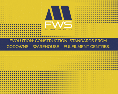 EVOLUTION: Construction Standards from Godowns – Warehouse – Fulfilment centres.